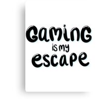gaming is my escape Canvas Print