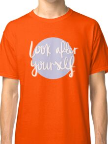 look after yourself Classic T-Shirt