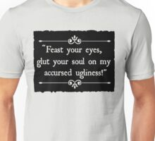 Glut Your Soul On My Accursed Ugliness Unisex T-Shirt
