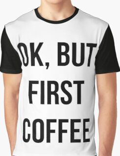 OK, but first coffee - version 1 - black Graphic T-Shirt