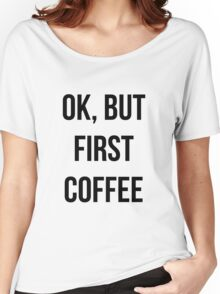 OK, but first coffee - version 1 - black Women's Relaxed Fit T-Shirt