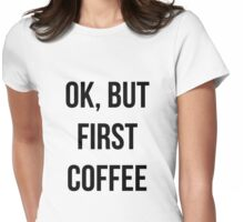 OK, but first coffee - version 1 - black Womens Fitted T-Shirt