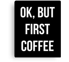 OK, but first coffee - version 2 - white Canvas Print