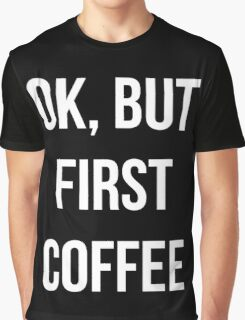 OK, but first coffee - version 2 - white Graphic T-Shirt