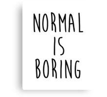Normal is boring - version 1 - black Canvas Print