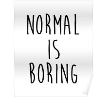 Normal is boring - version 1 - black Poster