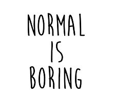 Normal is boring - version 1 - black Photographic Print