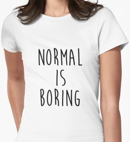 Normal is boring - version 1 - black Womens Fitted T-Shirt