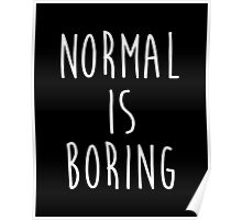 Normal is boring - version 2 - white Poster