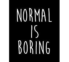 Normal is boring - version 2 - white Photographic Print