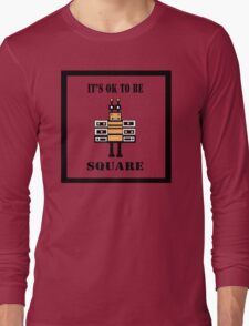 It's OK To Be Square Long Sleeve T-Shirt