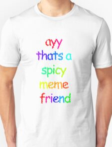 ayy thats a spicy meme friend T-Shirt
