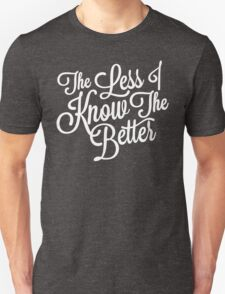 The Less I Know (White) Unisex T-Shirt