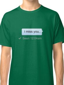 i miss you.. Classic T-Shirt