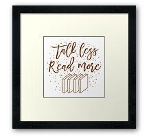 Talk less READ MORE Framed Print