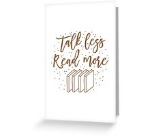 Talk less READ MORE Greeting Card