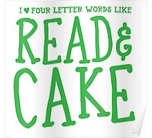 I love four letter words like READ and CAKE Poster