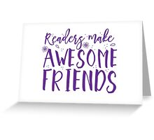READERS make awesome friends Greeting Card