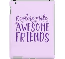 READERS make awesome friends iPad Case/Skin