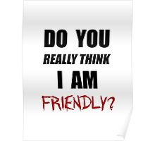 Do you really think I am friendly? - Black Ink  Poster