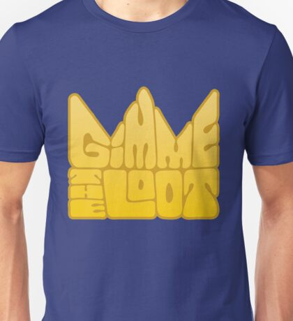 Gimme the Loot Unisex T-Shirt
