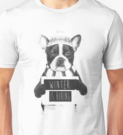Winter is boring Unisex T-Shirt