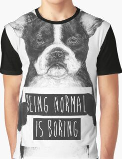 Being normal is boring Graphic T-Shirt