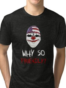 Why so friendly? - White Ink Tri-blend T-Shirt