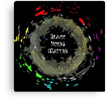 Black Holes Matter Canvas Print