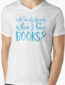 Who needs friends when I have books? Mens V-Neck T-Shirt