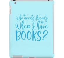 Who needs friends when I have books? iPad Case/Skin