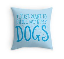 I just want to chill with my DOGS Throw Pillow