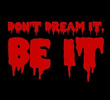 Don't Dream it, Be it! Rocky Horror by whimsicalmuse