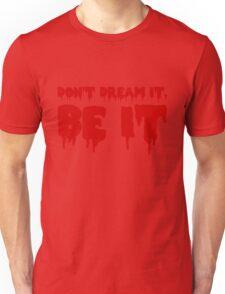 Don't Dream it, Be it! Rocky Horror Unisex T-Shirt