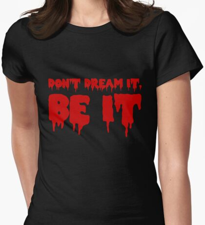 Don't Dream it, Be it! Rocky Horror Womens Fitted T-Shirt