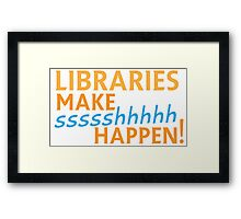 Libraries MAKE SHHHHH Happen! Framed Print