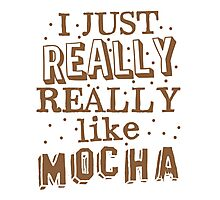I just REALLY REALLY like MOCHA Photographic Print