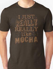 I just REALLY REALLY like MOCHA Unisex T-Shirt