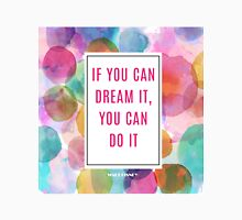 If you can dream it, you can do it  Unisex T-Shirt