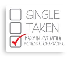 SINGLE TAKEN Madly in love with a fictional character Canvas Print