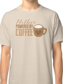 Mother Powered by COFFEE Classic T-Shirt