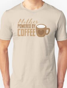 Mother Powered by COFFEE Unisex T-Shirt