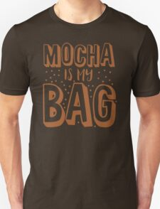 MOCHA IS MY BAG Unisex T-Shirt
