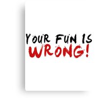 Your Fun is WRONG! (Variant)  Canvas Print