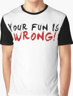 Your Fun is WRONG! (Variant)  Graphic T-Shirt