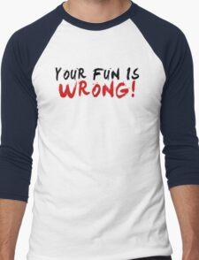 Your Fun is WRONG! (Variant)  Men's Baseball ¾ T-Shirt