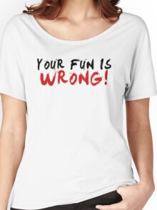 Your Fun is WRONG! (Variant)  Women's Relaxed Fit T-Shirt