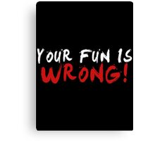 Your Fun is WRONG! (Variant) (White) Canvas Print