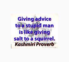 Giving Advice To A Stupid Man - Kashmiri Proverb Unisex T-Shirt