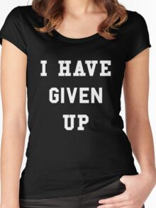 I Have Given Up Women's Fitted Scoop T-Shirt